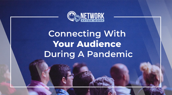 Connecting With Your Audience During A Pandemic