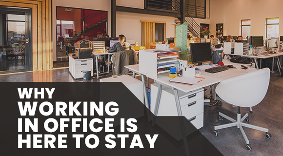 Why Working In Office Is Here To Stay