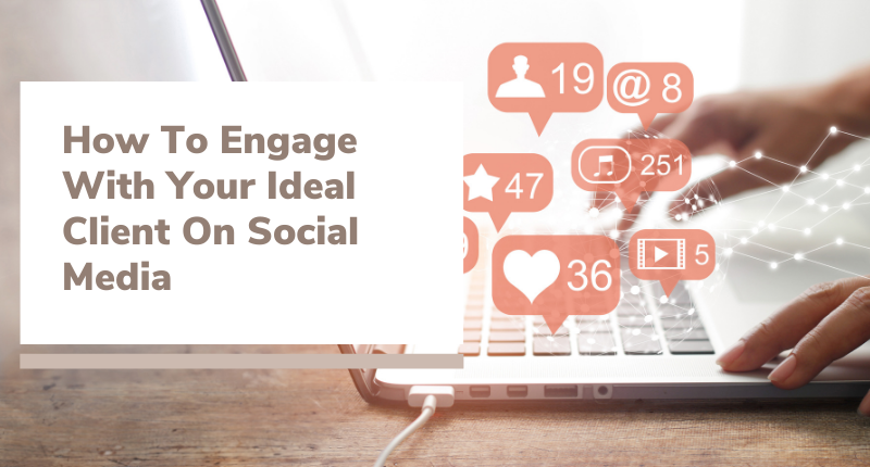 How To Engage With Your Ideal Client On Social Media