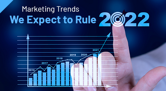 Marketing Trends We Expect To Rule 2022